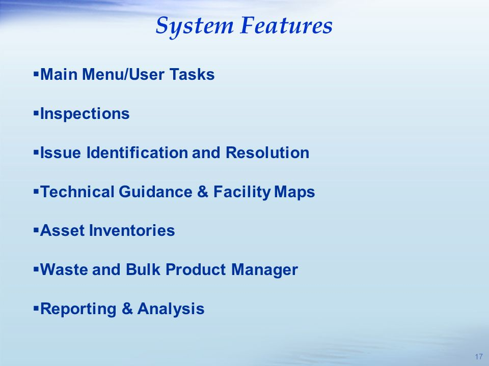 System Features 17 Main Menu/User Tasks Inspections Issue Identification and Resolution Technical Guidance & Facility Maps Asset Inventories Waste and