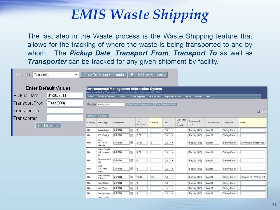 EMIS Waste Shipping 31 The last step in the Waste process is the Waste Shipping feature that allows for the tracking of where the waste is being trans