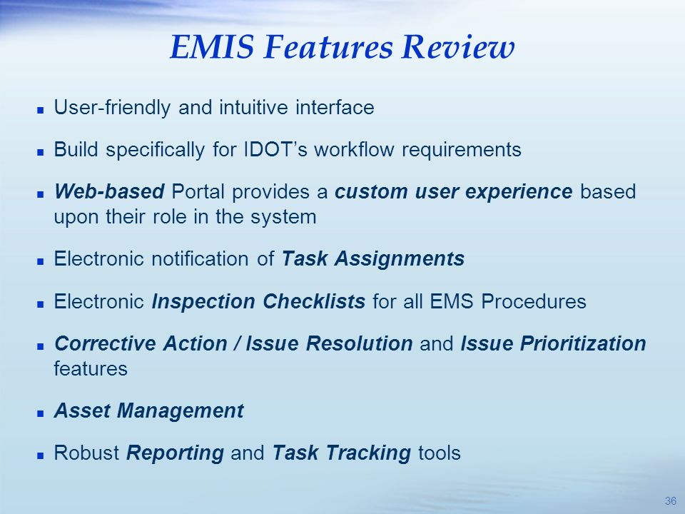 EMIS Features Review n User-friendly and intuitive interface n Build specifically for IDOTs workflow requirements n Web-based Portal provides a custom