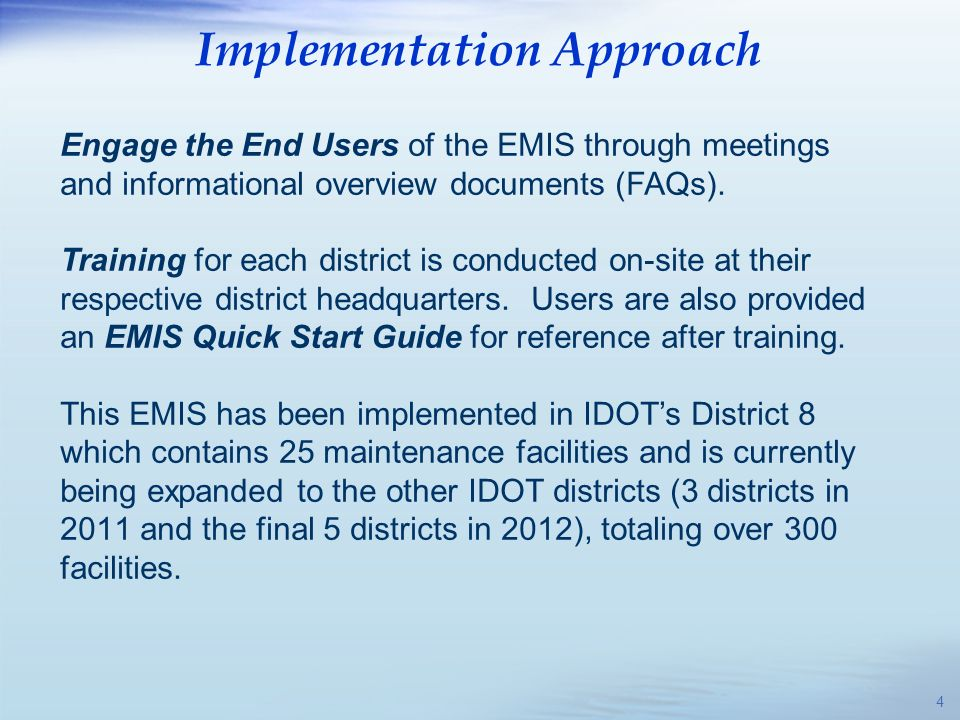 Implementation Approach 4 Engage the End Users of the EMIS through meetings and informational overview documents (FAQs). Training for each district is