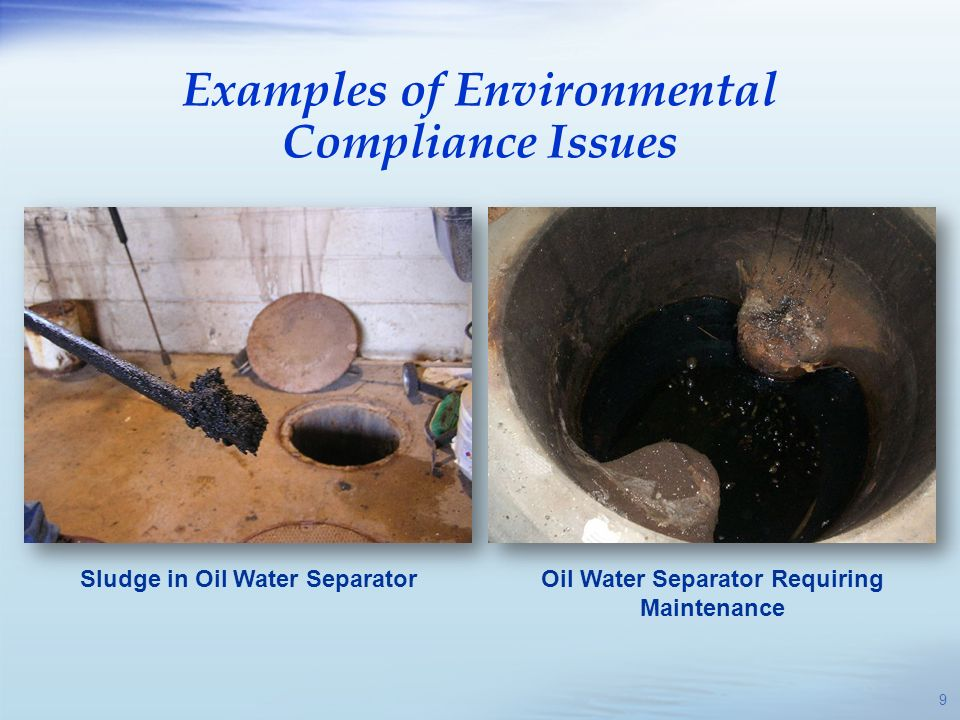 Sludge in Oil Water SeparatorOil Water Separator Requiring Maintenance Examples of Environmental Compliance Issues 9
