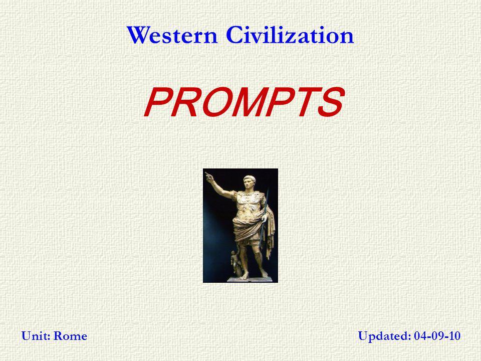 PROMPTS Western Civilization Updated: 04-09-10Unit: Rome