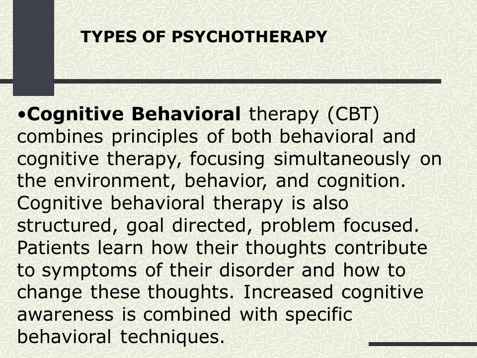 Cognitive Behavioral therapy (CBT) combines principles of both behavioral and cognitive therapy, focusing simultaneously on the environment, behavior,