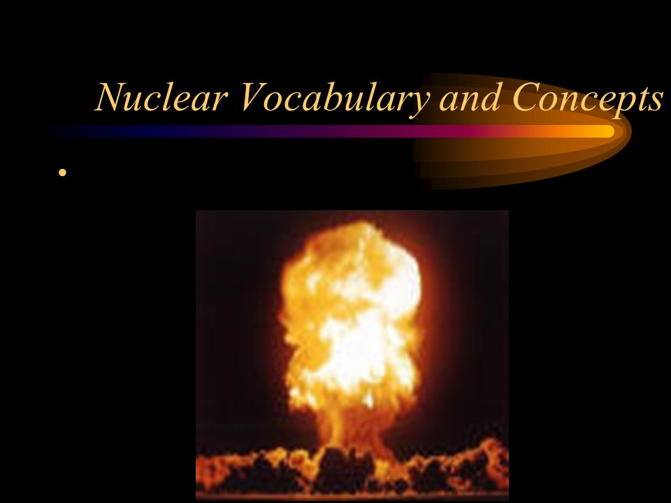 Nuclear Vocabulary and Concepts