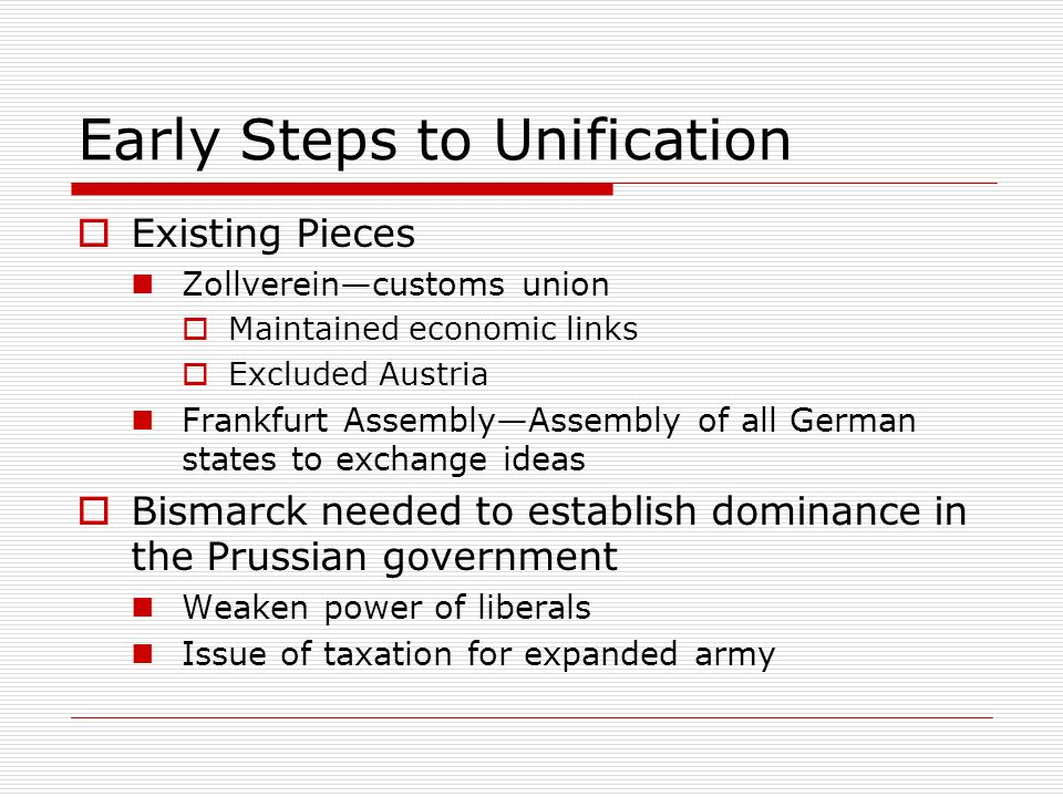 Early Steps to Unification Existing Pieces Zollvereincustoms union Maintained economic links Excluded Austria Frankfurt AssemblyAssembly of all German