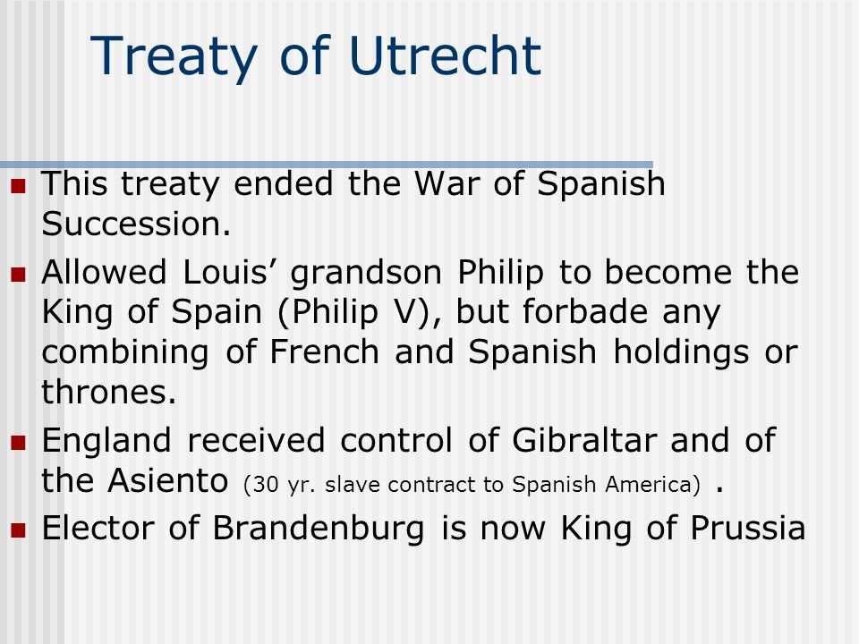 War of Spanish Succession (1702 - 1713) Spanish king designated Louis grandson Philip as the Spanish heir and Leopold Hapsburg thought his son had a stronger claim.