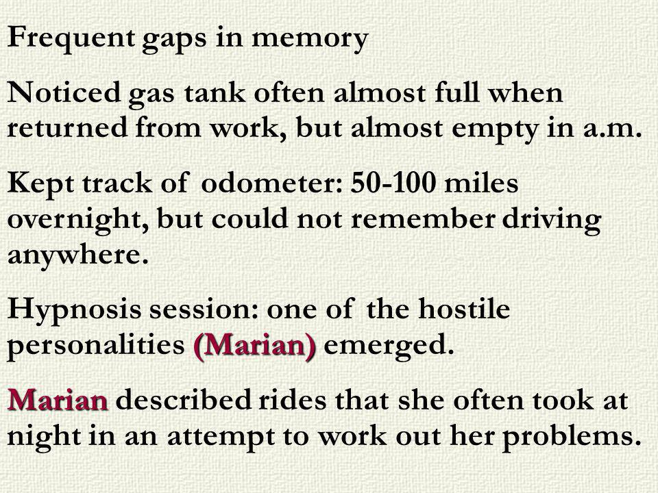 Frequent gaps in memory Noticed gas tank often almost full when returned from work, but almost empty in a.m. Kept track of odometer: 50-100 miles over