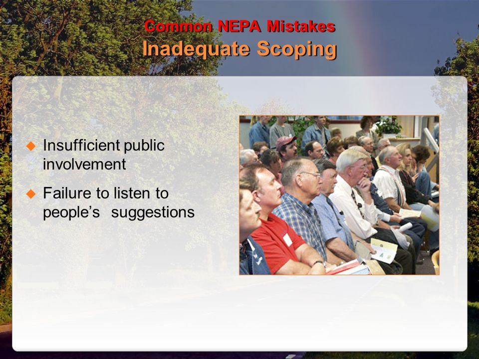 Common NEPA Mistakes Inadequate Scoping Insufficient public involvement Failure to listen to peoples suggestions