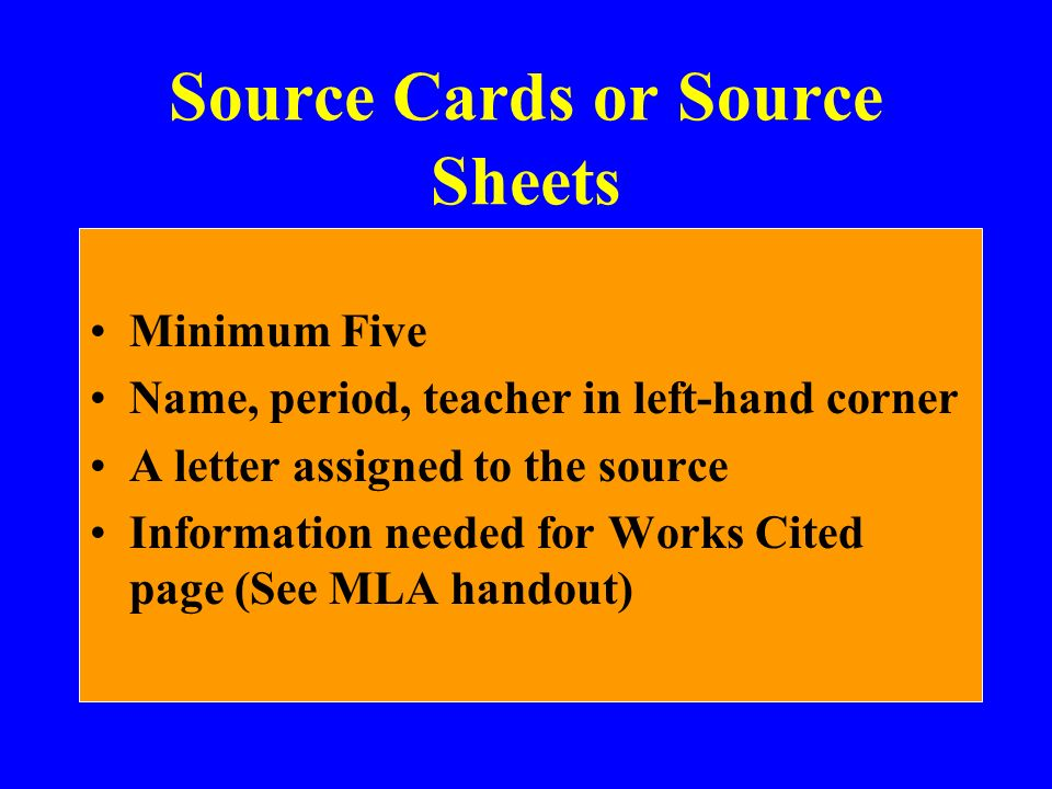 Source Cards or Source Sheets Minimum Five Name, period, teacher in left-hand corner A letter assigned to the source Information needed for Works Cite