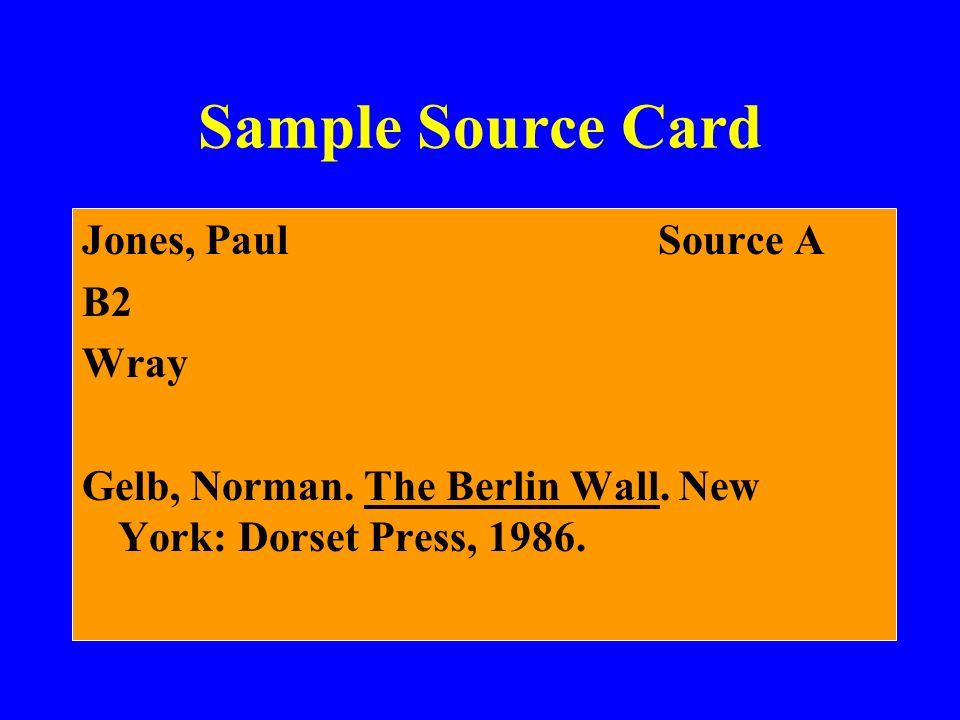 Sample Source Card Jones, PaulSource A B2 Wray Gelb, Norman. The Berlin Wall. New York: Dorset Press, 1986.