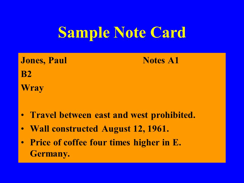 Sample Note Card Jones, PaulNotes A1 B2 Wray Travel between east and west prohibited. Wall constructed August 12, 1961. Price of coffee four times hig
