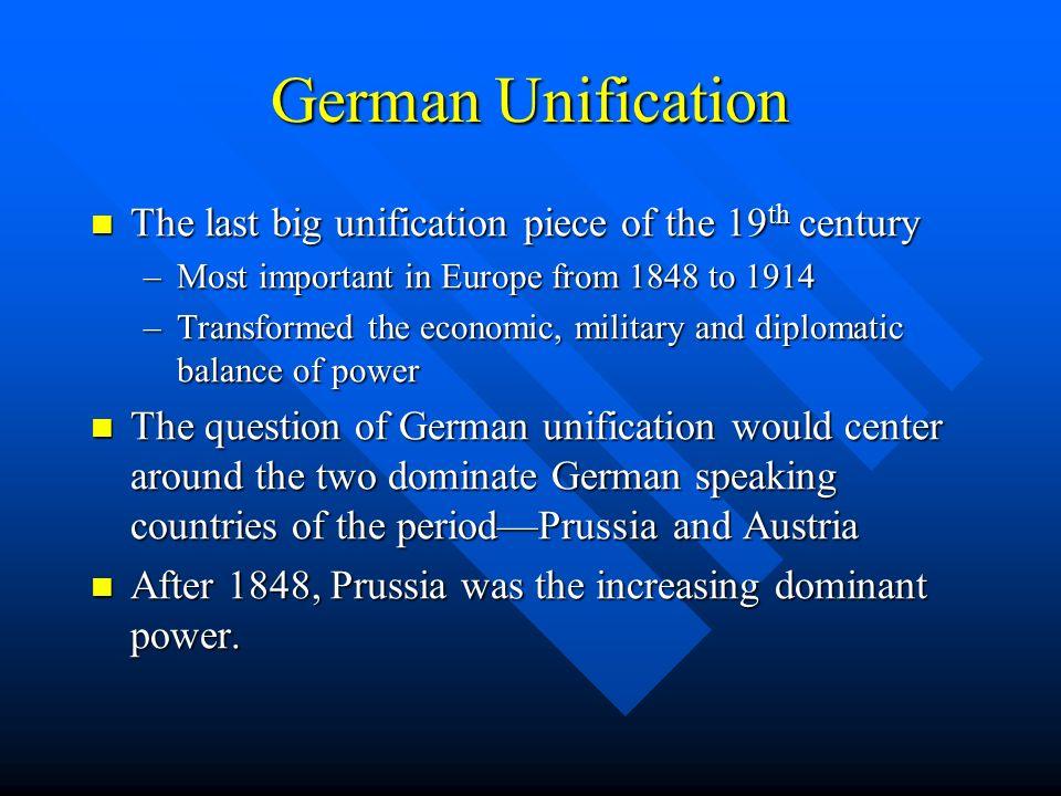 German Unification The last big unification piece of the 19 th century The last big unification piece of the 19 th century –Most important in Europe f