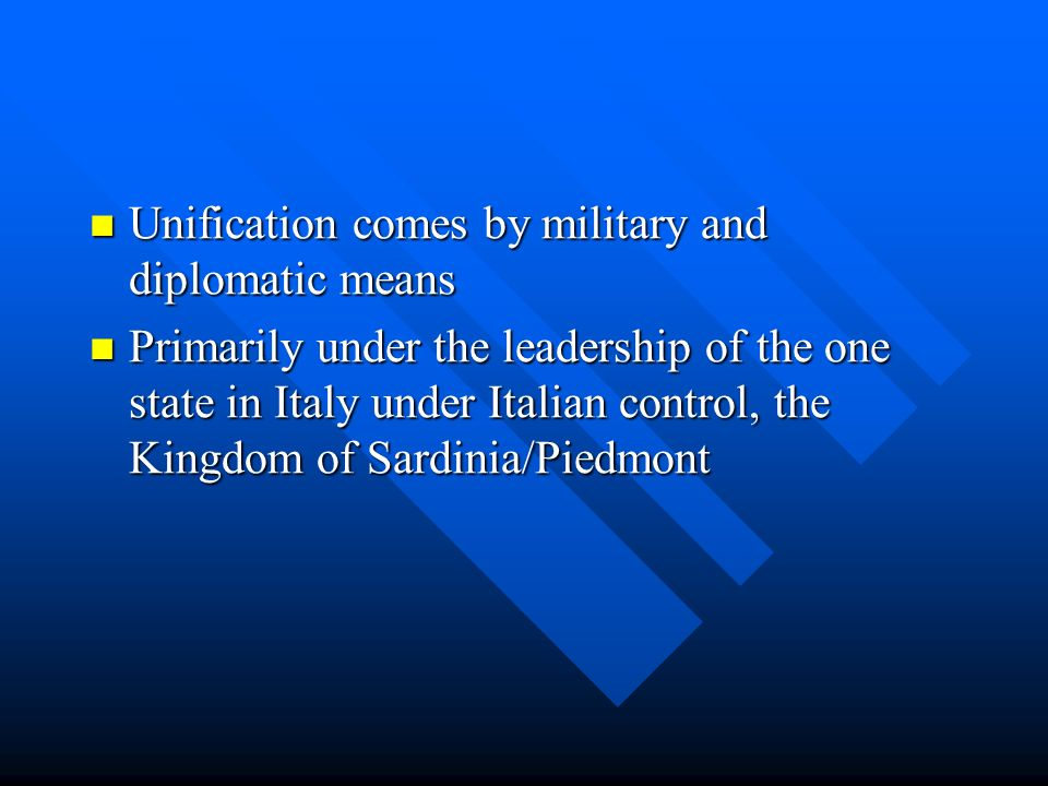 Unification comes by military and diplomatic means Unification comes by military and diplomatic means Primarily under the leadership of the one state