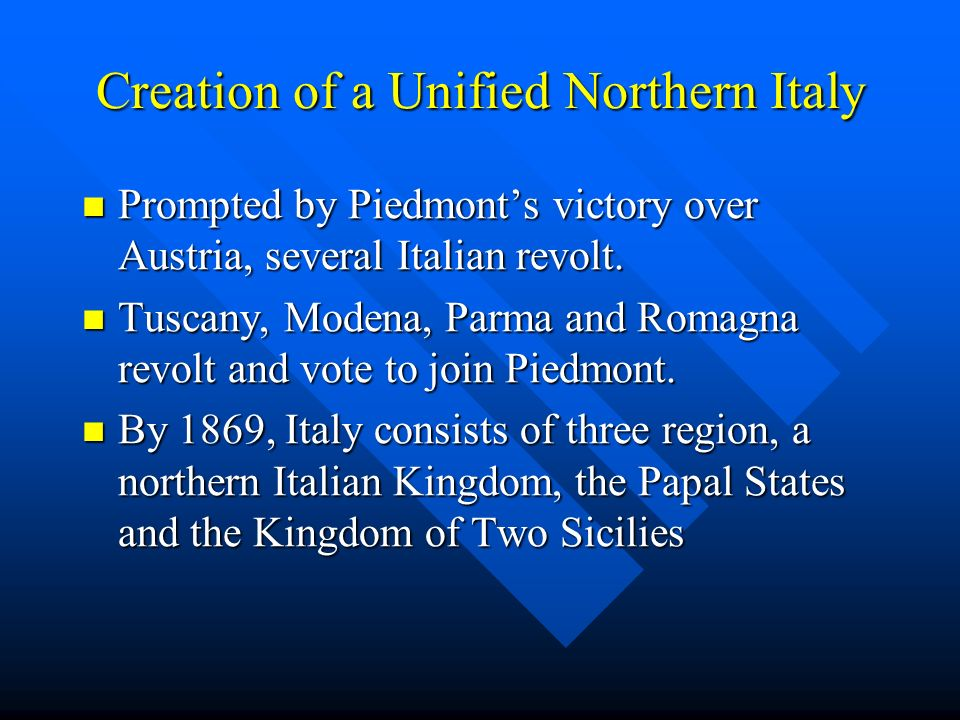Creation of a Unified Northern Italy Prompted by Piedmonts victory over Austria, several Italian revolt. Prompted by Piedmonts victory over Austria, s