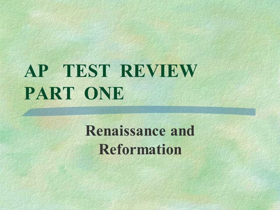 AP TEST REVIEW PART ONE Renaissance and Reformation