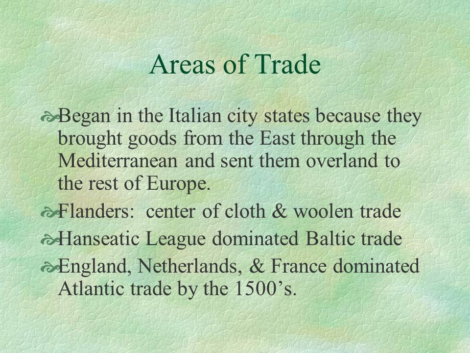 Areas of Trade Began in the Italian city states because they brought goods from the East through the Mediterranean and sent them overland to the rest