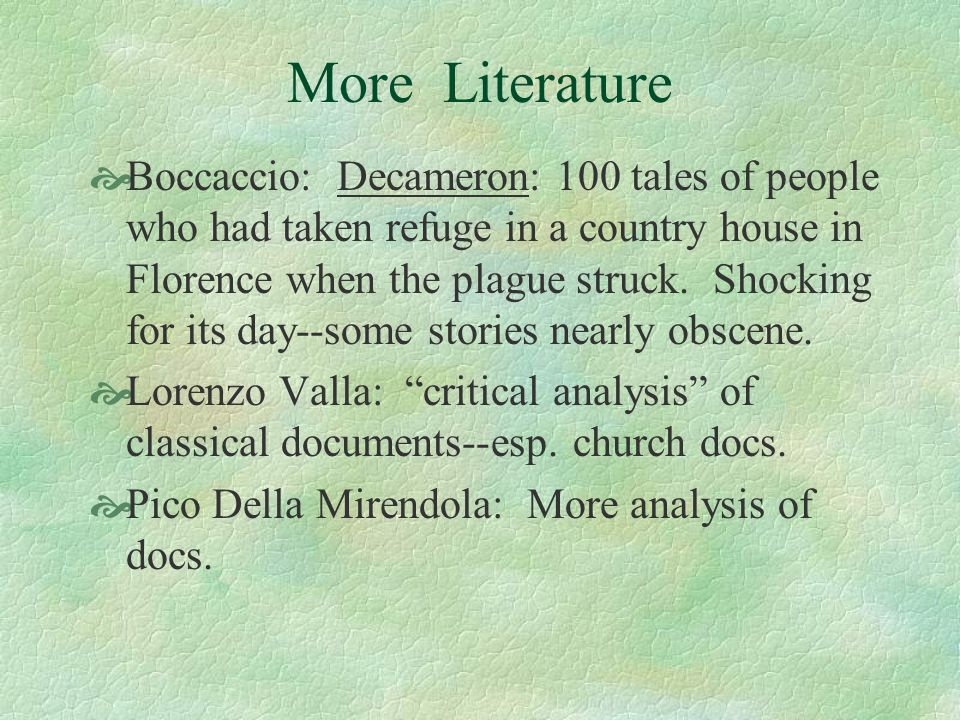 More Literature Boccaccio: Decameron: 100 tales of people who had taken refuge in a country house in Florence when the plague struck. Shocking for its