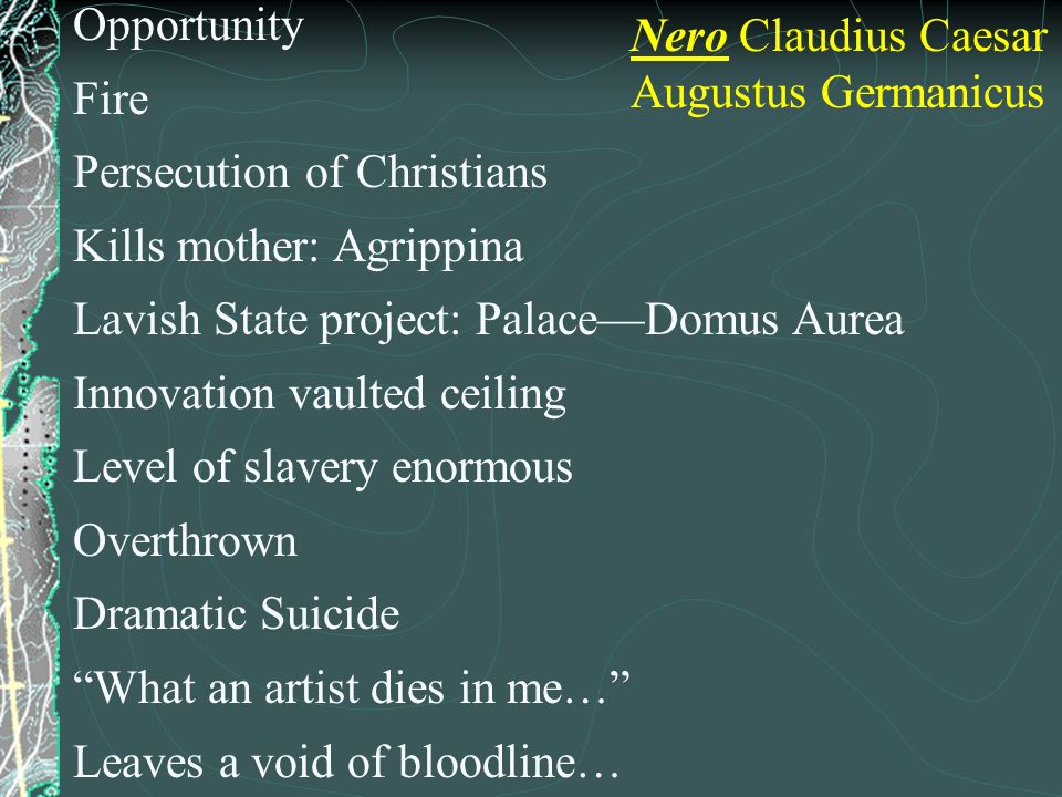 Opportunity Fire Persecution of Christians Kills mother: Agrippina Lavish State project: PalaceDomus Aurea Innovation vaulted ceiling Level of slavery
