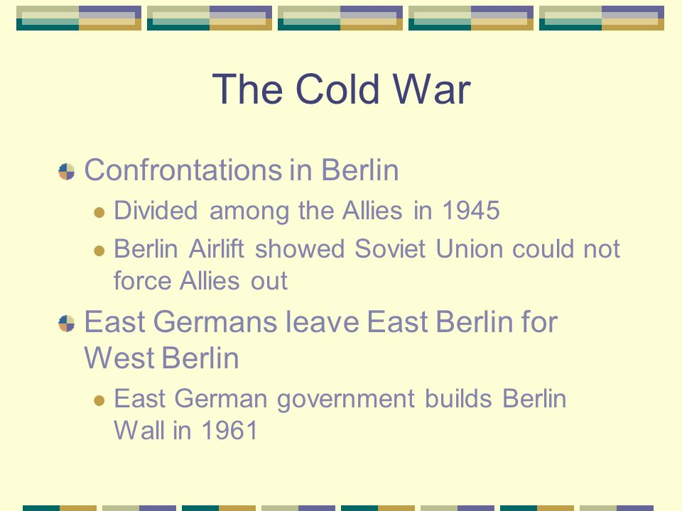 The Cold War Disagreement over Germany Germany divided and occupied by the Allies after World War II Future government to be decided by Allies Soviets