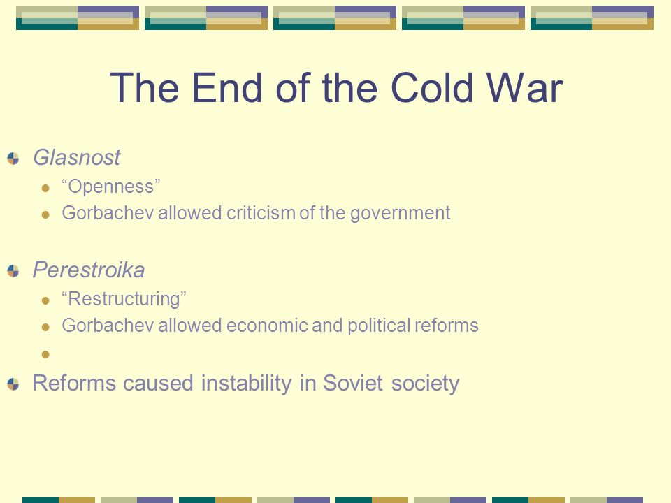 The End of the Cold War Causes Soviet Union unable to keep up with the West Unable to provide consumer goods Technology behind the US and the West Dét