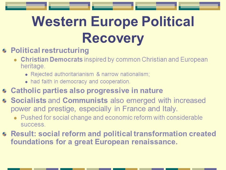 Western Europe Political Recovery Economic hardship after WWII: scarcity of food, runaway inflation, black markets Many people believed Europe was fin