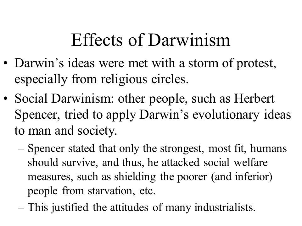 Effects of Darwinism Darwins ideas were met with a storm of protest, especially from religious circles.