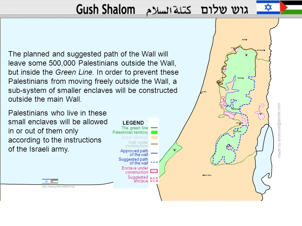 The planned and suggested path of the Wall will leave some 500,000 Palestinians outside the Wall, but inside the Green Line. In order to prevent these