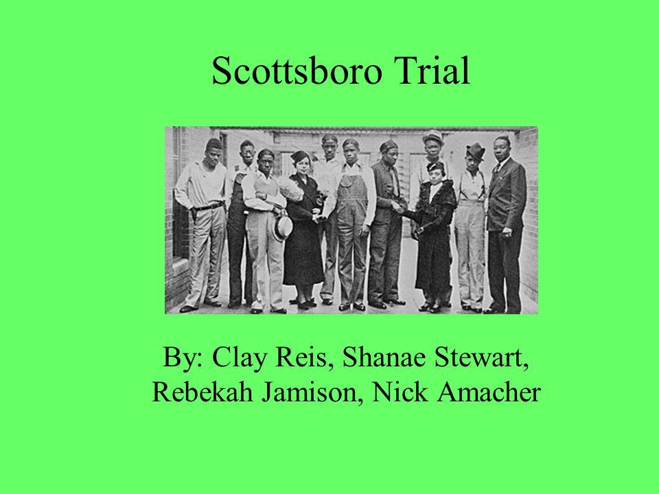 Scottsboro Trial By: Clay Reis, Shanae Stewart, Rebekah Jamison, Nick Amacher