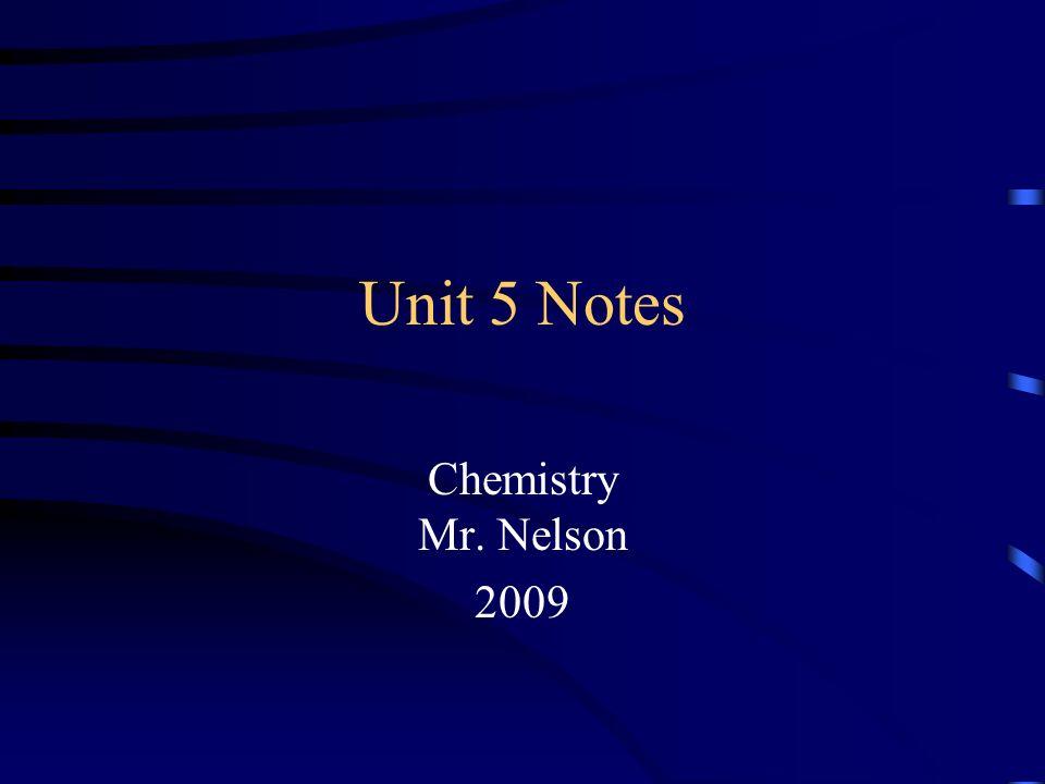 Unit 5 Notes Chemistry Mr. Nelson 2009