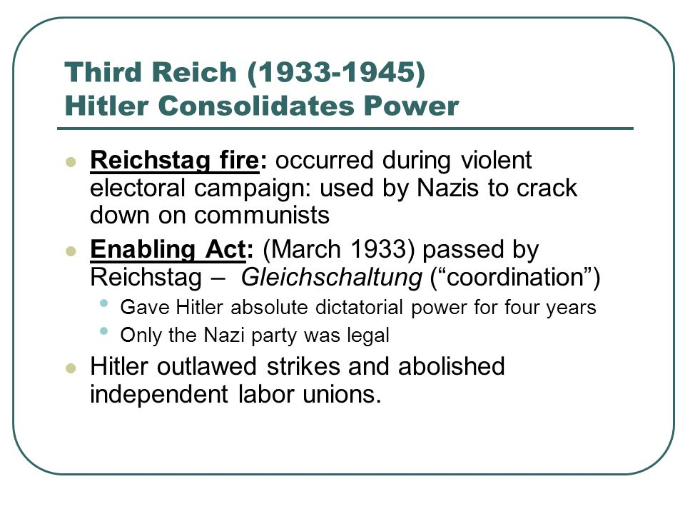 Third Reich (1933-1945) Hitler Consolidates Power Reichstag fire: occurred during violent electoral campaign: used by Nazis to crack down on communist