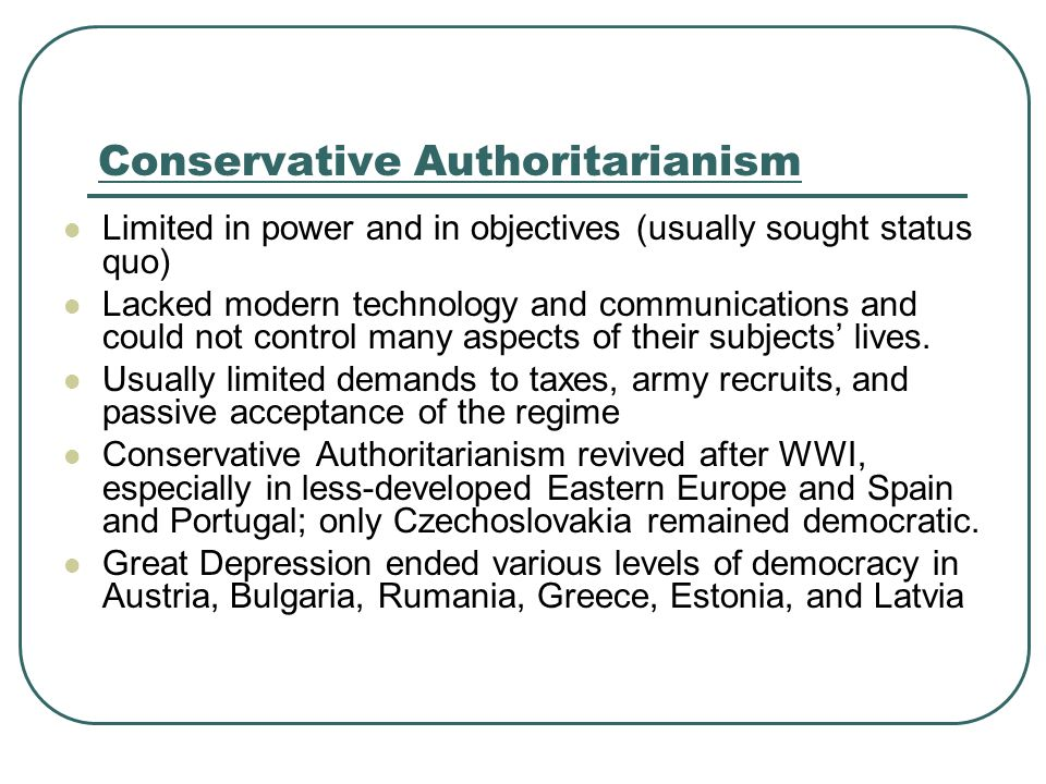 Conservative Authoritarianism Limited in power and in objectives (usually sought status quo) Lacked modern technology and communications and could not
