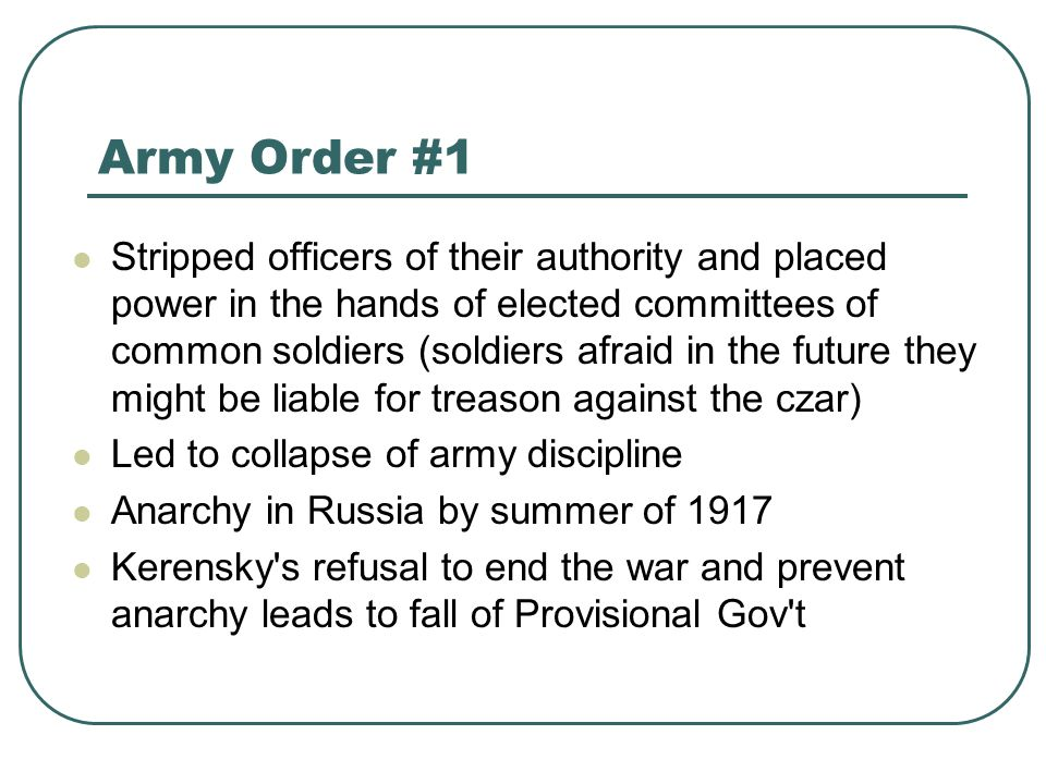 Army Order #1 Stripped officers of their authority and placed power in the hands of elected committees of common soldiers (soldiers afraid in the futu
