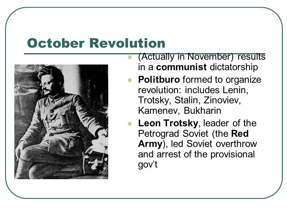 October Revolution (Actually in November) results in a communist dictatorship Politburo formed to organize revolution: includes Lenin, Trotsky, Stalin