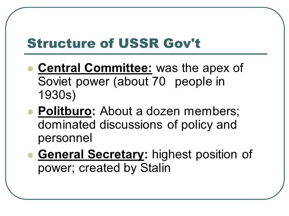 Structure of USSR Gov't Central Committee: was the apex of Soviet power (about 70 people in 1930s) Politburo: About a dozen members; dominated discuss