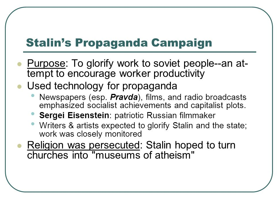 Stalins Propaganda Campaign Purpose: To glorify work to soviet people--an at tempt to encourage worker productivity Used technology for propaganda Ne