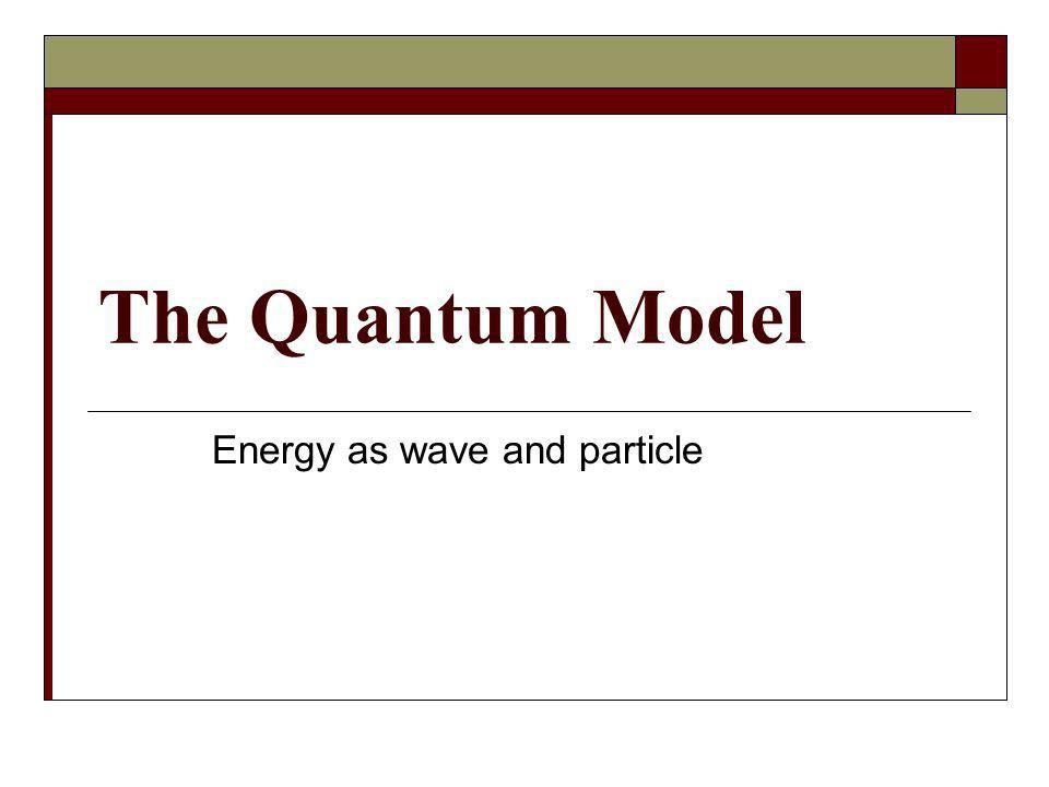 The Quantum Model Energy as wave and particle