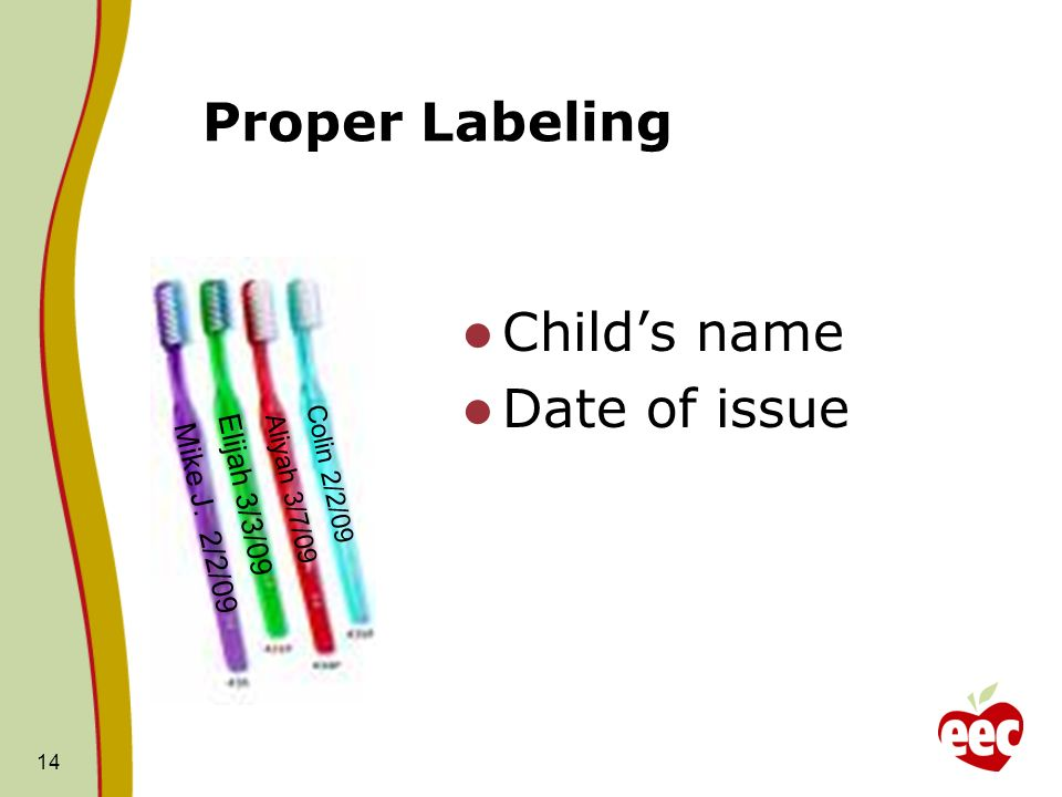 Proper Labeling Childs name Date of issue 14 Mike J. 2/2/09 Elijah 3/3/09 Aliyah 3/7/09 Colin 2/2/09