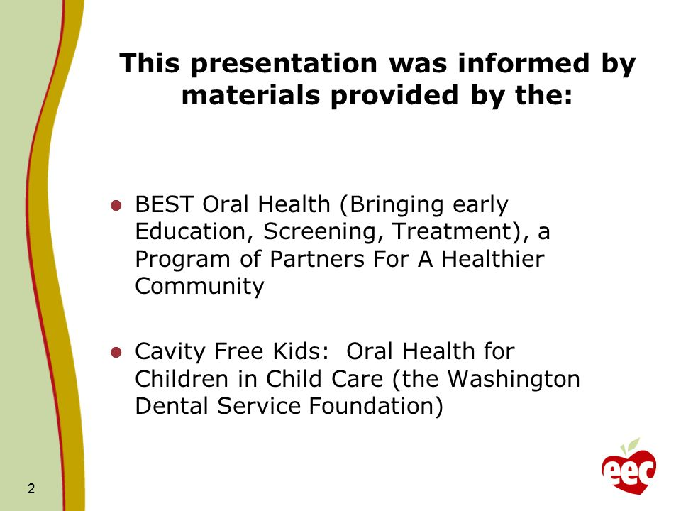 This presentation was informed by materials provided by the: BEST Oral Health (Bringing early Education, Screening, Treatment), a Program of Partners
