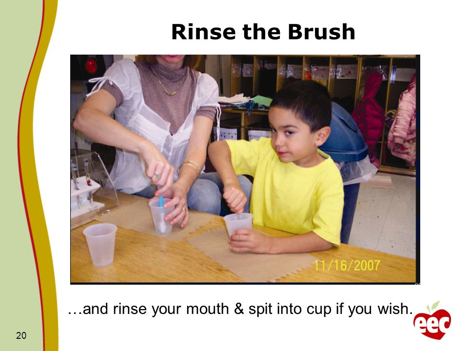 Rinse the Brush 20 …and rinse your mouth & spit into cup if you wish.