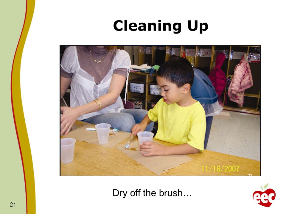 Cleaning Up 21 Dry off the brush…