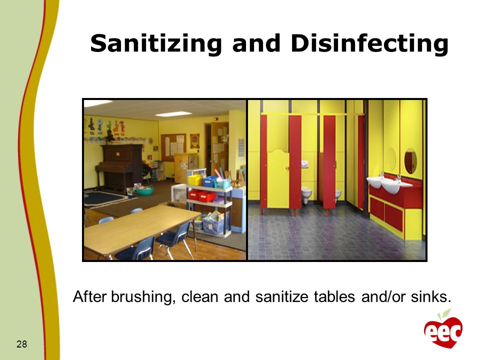 Sanitizing and Disinfecting 28 After brushing, clean and sanitize tables and/or sinks.