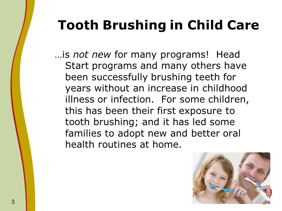 606 CMR 7.11(11)(d) Educators must assist children in brushing their teeth when children: are in care for more than four hours, or consume a meal 4