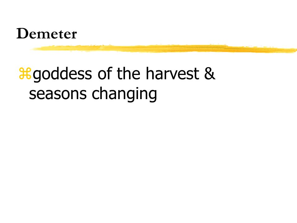 Demeter zgoddess of the harvest & seasons changing