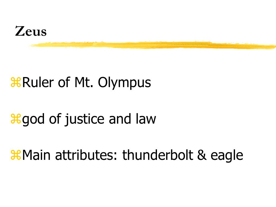 Zeus zRuler of Mt. Olympus zgod of justice and law zMain attributes: thunderbolt & eagle