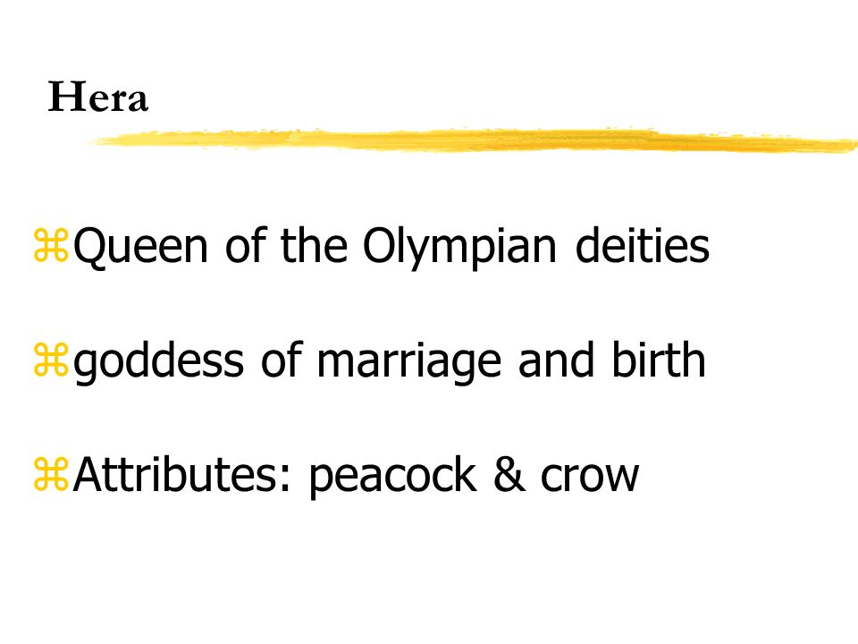 Hera zQueen of the Olympian deities zgoddess of marriage and birth zAttributes: peacock & crow