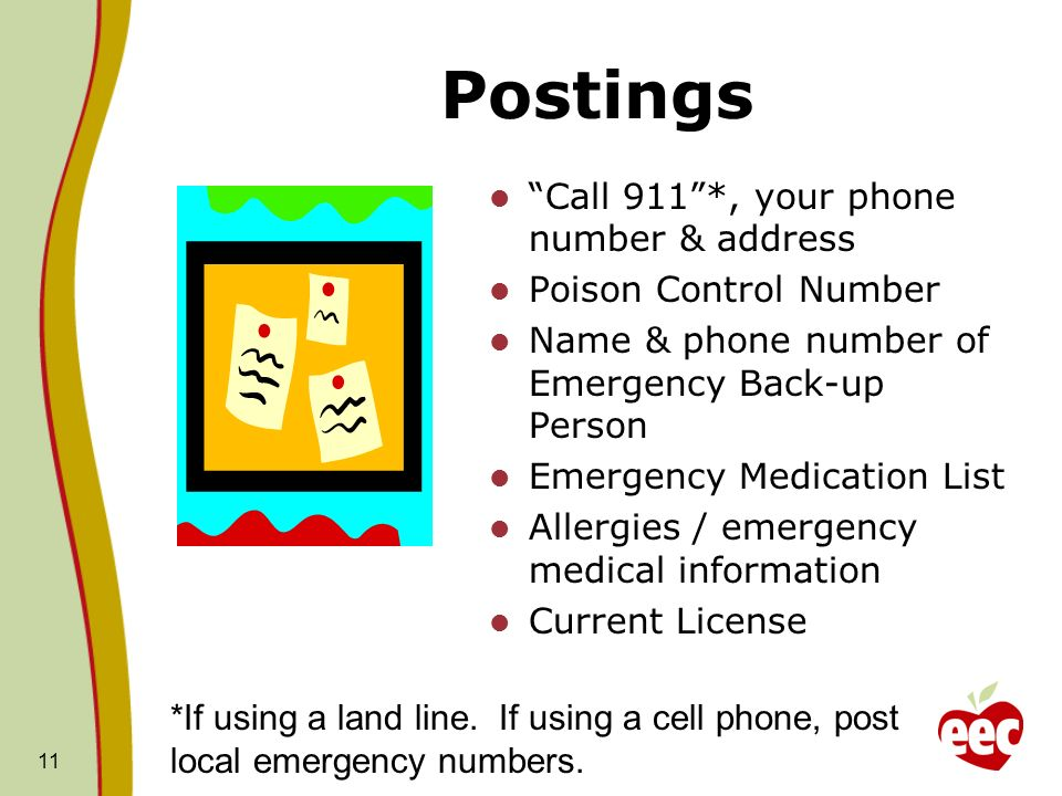 Postings Call 911*, your phone number & address Poison Control Number Name & phone number of Emergency Back-up Person Emergency Medication List Allerg