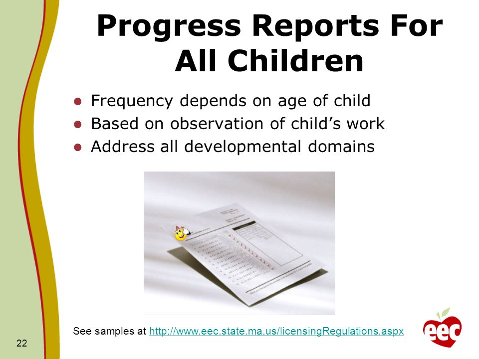 Progress Reports For All Children Frequency depends on age of child Based on observation of childs work Address all developmental domains 22 See sampl