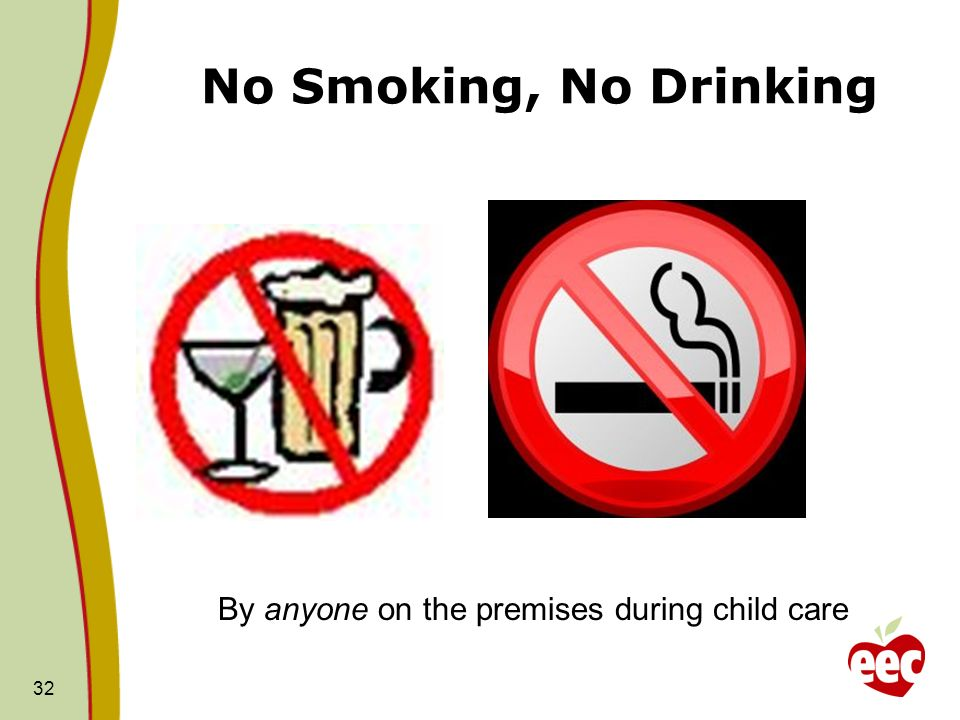 No Smoking, No Drinking 32 By anyone on the premises during child care