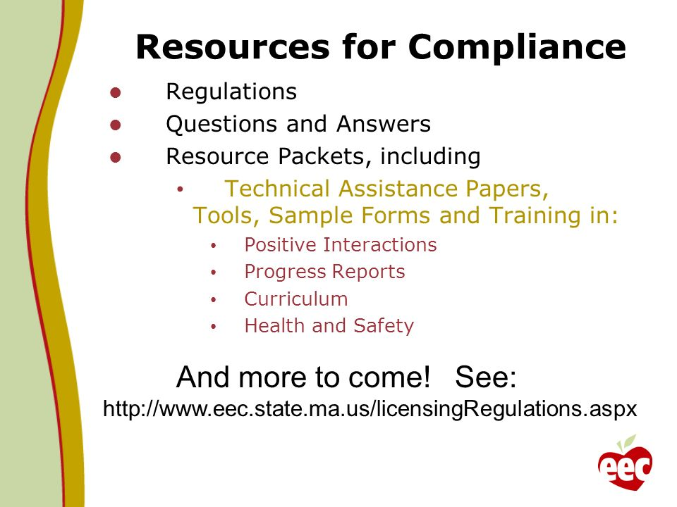 Resources for Compliance Regulations Questions and Answers Resource Packets, including Technical Assistance Papers, Tools, Sample Forms and Training in: Positive Interactions Progress Reports Curriculum Health and Safety And more to come.