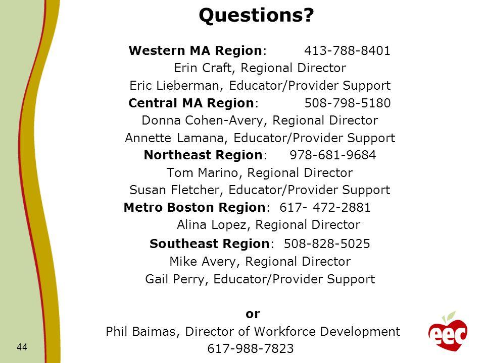 Questions? Western MA Region:413-788-8401 Erin Craft, Regional Director Eric Lieberman, Educator/Provider Support Central MA Region:508-798-5180 Donna